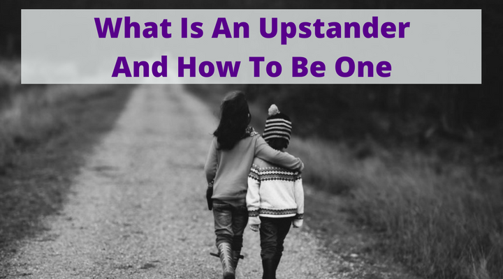 Upstander Definition: What Is An Upstander And How To Be One