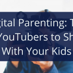 Digital Parenting: Top 10 YouTubers to Share With Your Kids