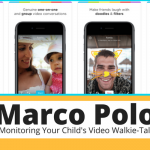 Marco Polo: Monitoring Your Child's Video Walkie-Talkie App