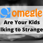 Omegle Monitoring: Are Your Kids Talking to Strangers?