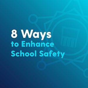 8 Ways to Enhance School Safety