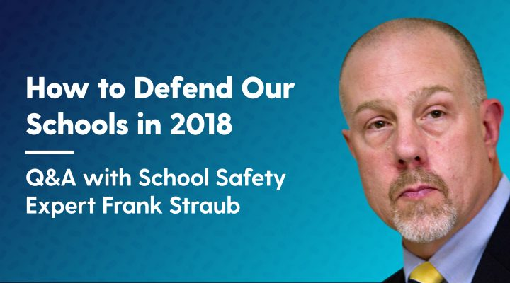 How to Defend Our Schools in 2018: Q&A with School Safety Expert Frank Straub