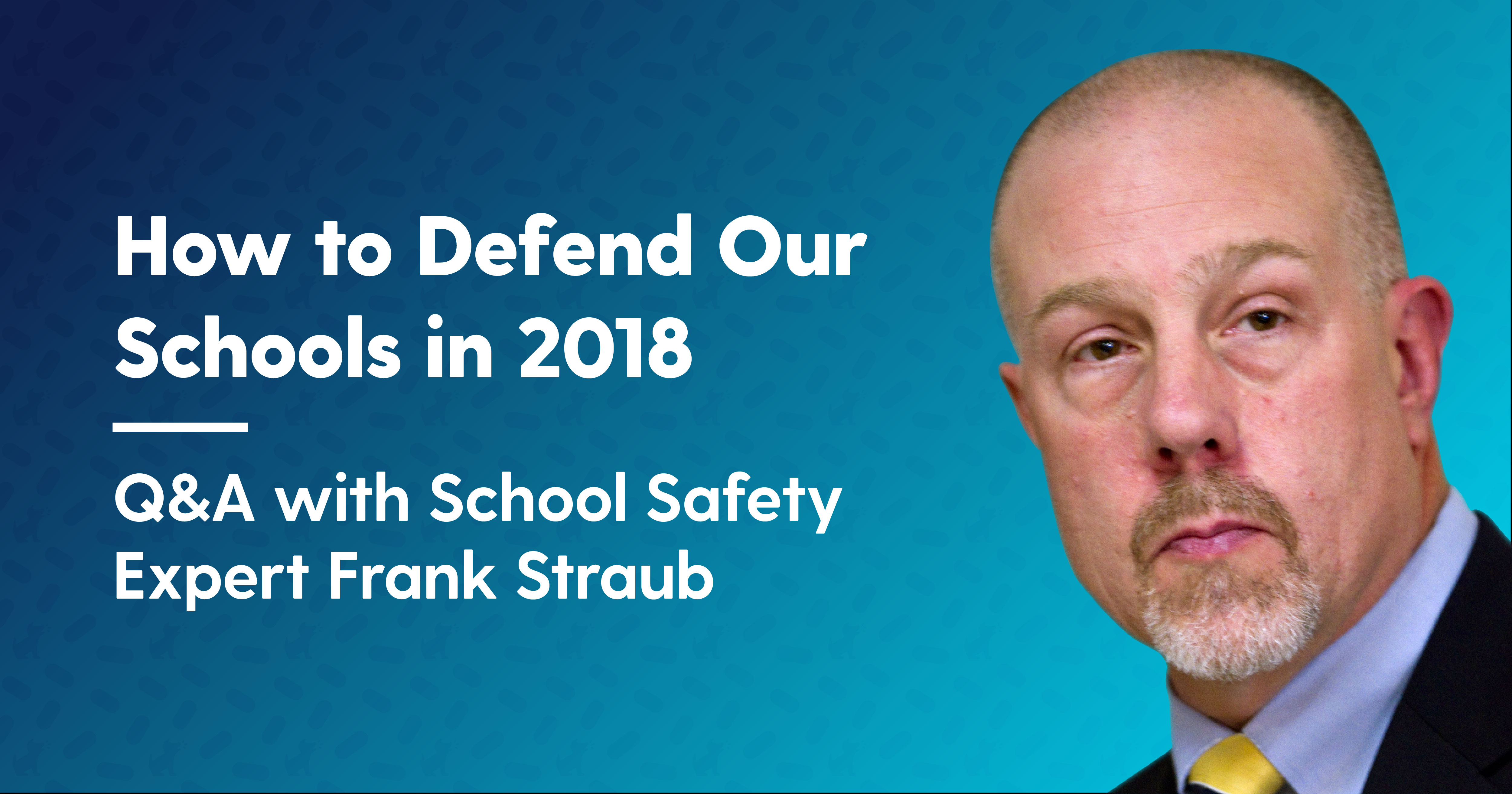 Defend Our Schools in 2018: Q&A with School Safety Expert Frank Straub