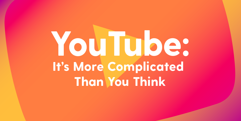 YouTube: It's More Complicated Than You Think