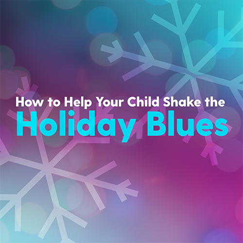 How to Help Your Kid Shake the Holiday Blues